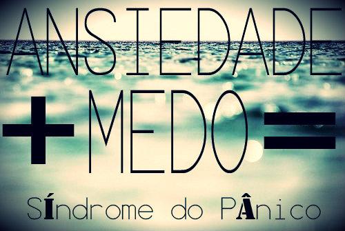 Medo + Ansiedade = Sindrome do Pânico